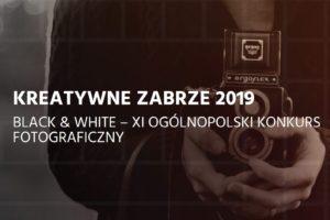 Konkurs fotograficzny Kreatywne Zabrze - Black & White 2019