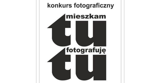 Konkurs fotograficzny 'Tu Mieszkam, Tu fotografuję'