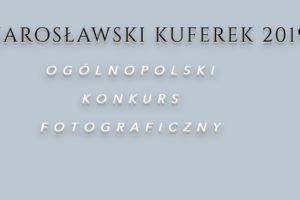 """IV Ogólnopolski konkurs fotograficzny ,,JAROSŁAWSKI KUFEREK"""" – do 19 lipca 2019"""