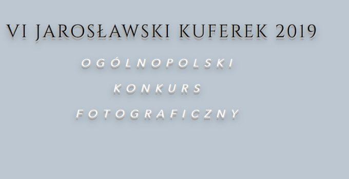 """IV Ogólnopolski konkurs fotograficzny ,,JAROSŁAWSKI KUFEREK"""""""