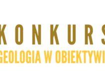 """Konkurs Fotograficzny """"Geologia w obiektywie"""""""
