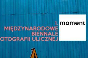 """Międzynarodowe Biennale Fotografii Ulicznej """"Moment"""""""