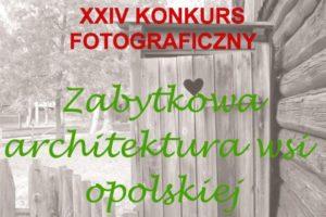 XXIV Konkurs Fotograficzny Zabytkowa architektura wsi opolskiej – do 30 września 2019