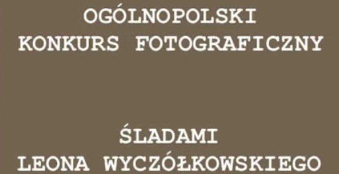 """Konkurs Fotograficzny """"Śladami Leona Wyczółkowskiego"""