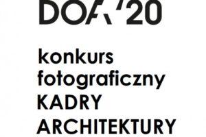 """Konkurs fotograficzny """"KADRY architektury"""" w ramach DoFA`20"""