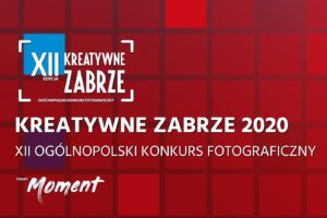 """Konkurs fotograficzny KREATYWNE ZABRZE """"Moment"""" do 17 lipca 2020"""