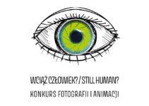 Konkurs fotografii i animacji - Wciąż człowiek