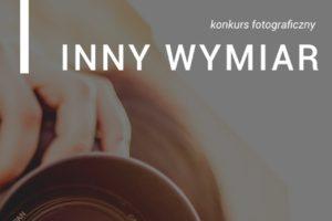 """Konkurs fotograficzny """"INNY WYMIAR"""