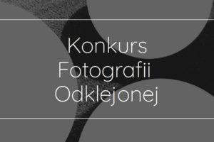 Konkursu Fotografii Odklejonej