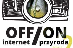 Internet OFF, przyroda ON! do 6 czerwca 2021