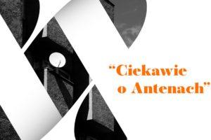 """Konkurs fotograficzno-filmowy """"Ciekawie o Antenach"""" do 1 października 2021"""