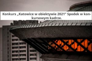 Katowice w Obiektywie do 31 października 2021